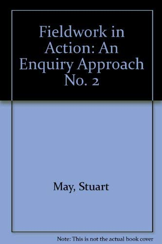 Fieldwork in Action: An Enquiry Approach (No. 2) (9780948512643) by Stuart May; Julia Cook