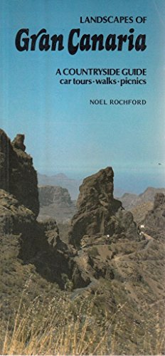Landscapes of Gran Canaria: A Countryside Guide (Landscape Countryside Guides): Rochford, Noel