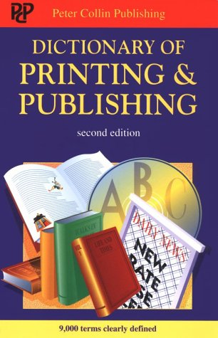 Dictionary of Publishing and Printing (Dictionary of Publishing & Printing)