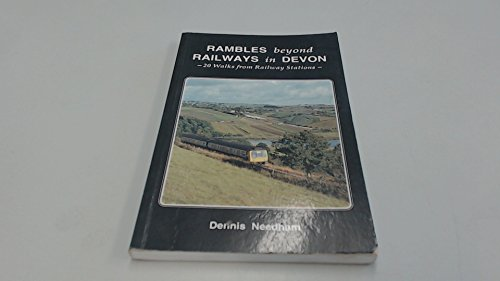 Rambles Beyond Railway in Devon: 20 Walks from Railway Stations (0948578734) by Dennis Needham