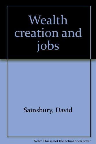 Wealth Creation and Jobs: Sainsbury, David; Smallwood, Christopher