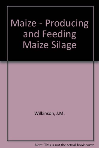 9780948617362: Maize - Producing and Feeding Maize Silage