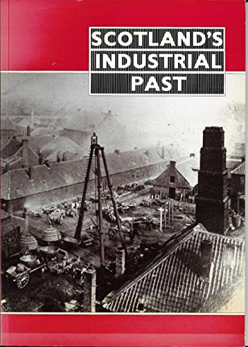 Scotland's Industrial Past: An Introduction to Scotland's Industrial History with a Catalogue of Preserved Material (094863622X) by John R. Hume