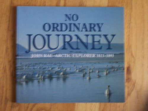 9780948636387: No Ordinary Journey: John Rae, Arctic Explorer