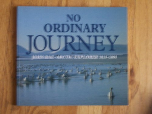 9780948636387: No Ordinary Journey: John Rae, Arctic Explorer