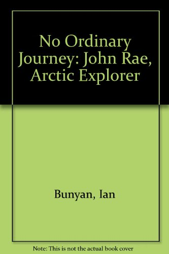 9780948636394: No Ordinary Journey: John Rae, Arctic Explorer