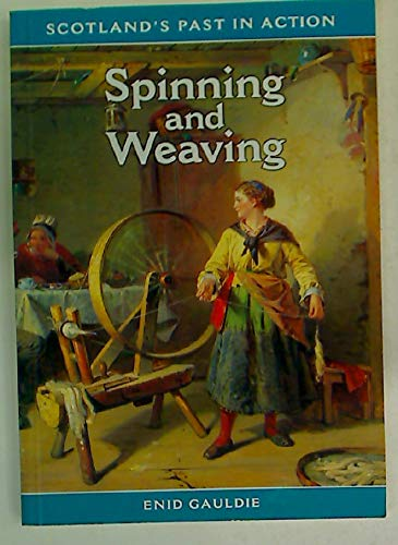 9780948636684: Spinning & Weaving (Scotland's Past in Action)