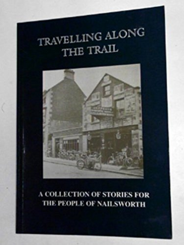 Travelling Along the Trail, A Collection of Stories for the People of Nailsworth