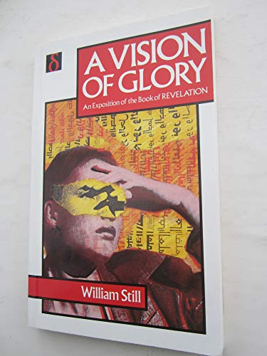 A Vision of Glory: Exposition of the Book of Revelation (094864303X) by William Still