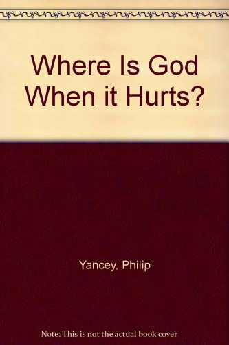 Where Is God When it Hurts?: Yancey, Philip