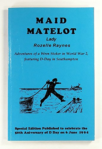 9780948646829: Maid Matelot: Adventures of a Wren Stoker in World War 2, Featuring D-Day in Southampton