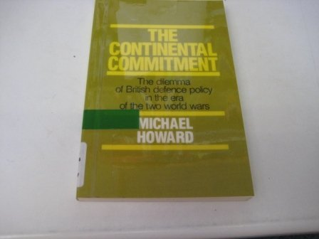 9780948660078: Continental Commitment: The Dilemma of British Defence Policy in the Era of the Two World Wars