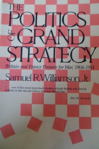 9780948660139: The Politics of Grand Strategy: Britain and France Prepare for War, 1904-1914