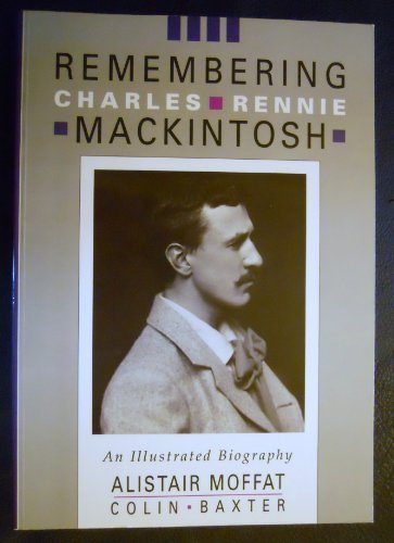 Remembering Charles Rennie MacKintosh: An Illustrated Biography