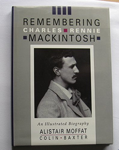 Remembering Charles Rennie Mackintosh.: Moffat, Alistair & Baxter, Colin;Baxter, Colin