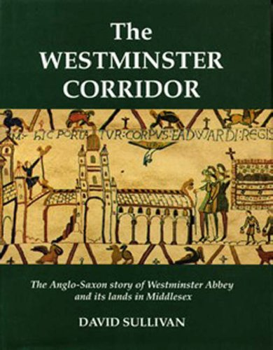 The Westminster Corridor The Anglo Saxon Story of Westminster Abbey and Its Lands in Middlesex