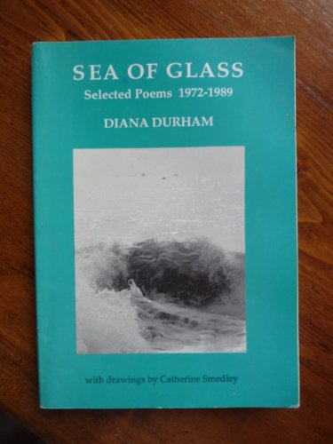 Sea of Glass: Selected Poems, 1972-89: Durham, Diana, Smedley,