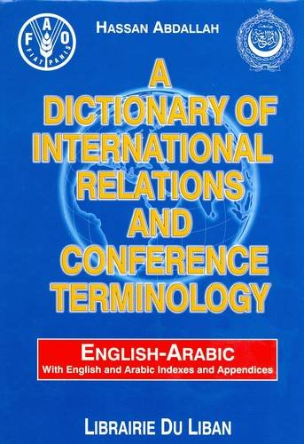 A Dictionary of International Relations and Conference Terminology: English-Arabic: Abdallah, ...