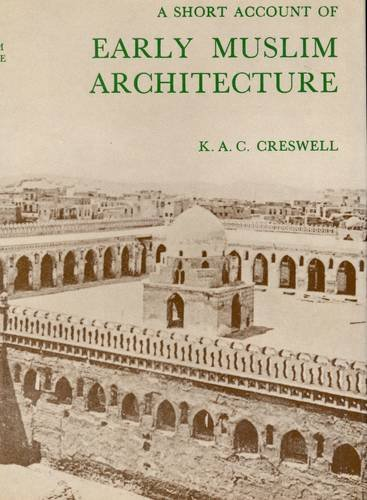 Short Account of Early Muslim Architecture (Hardback): K.A.C. Creswell