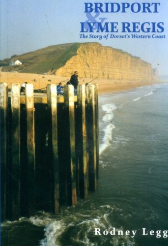 Bridport and Lyme Regis: The Story of Dorset's Western Coast (0948699663) by Rodney Legg