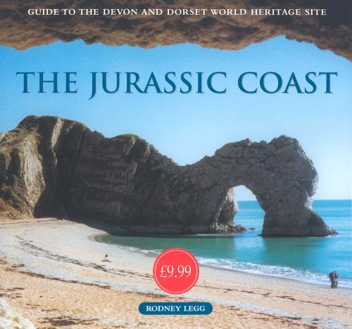 The Jurassic Coast: Guide to the Devon and Dorset World Heritage Site: Legg, Rodney