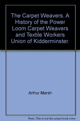 The Carpet Weavers. A History of the Power Loom Carpet Weavers and Textile Workers Union of ...