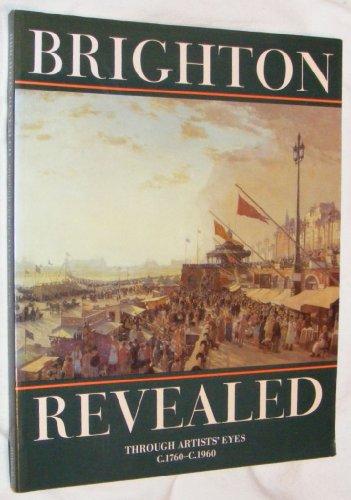 Brighton revealed: through artists' eyes C.1760 - C.1960.: BEEVERS, David (ed)