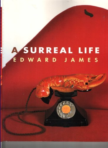 A SURREAL LIFE: EDWARD JAMES, 1907-1984.