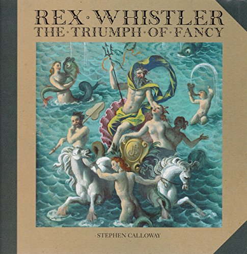 Rex Whistler: The Triumph of Fancy.: Stephen Calloway.
