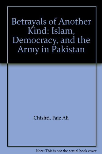 Betrayals of another kind - Islam, Democraty and The Army in Pakistan: All Chishti Faiz Lt Gen (ret...