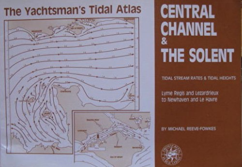 Yachtsman's Tidal Atlas: Central Channel and the: Reeve-Fowkes, Michael
