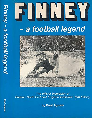 Finney A Football Legend (Signed By Tom Finney and Paul Agnew Subscriber's Copy )