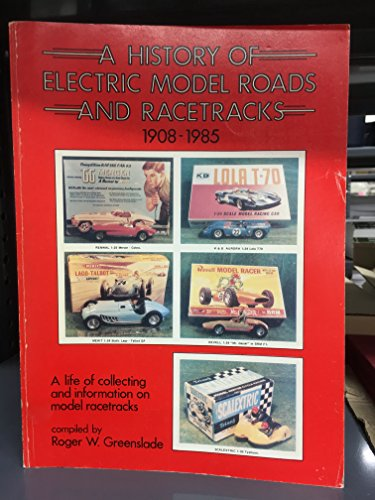 9780948793004: History of Electric Model Roads and Racetracks, 1908-85: A Life of Collecting and Information on Model Racetracks