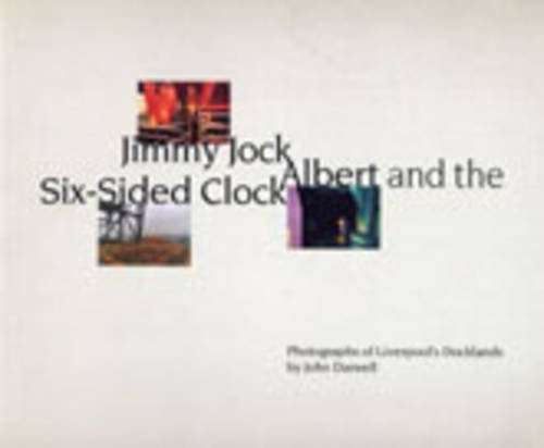9780948797620: Jimmy Jock, Albert and the Six-sided Clock: Photographs of Liverpool's Docklands