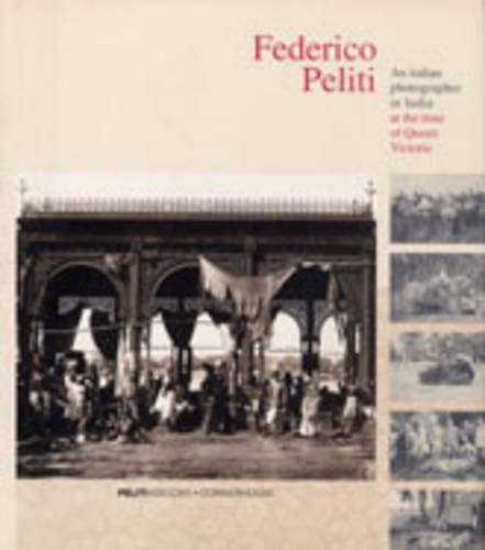 9780948797729: Federico Peliti: An Italian Photographer in India at the Time of Queen Victoria