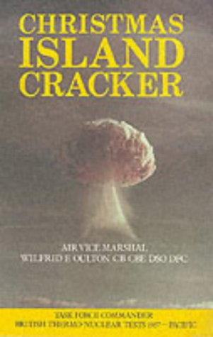Christmas Island Cracker: An Account of the Planning and Execution of the British Thermo-Nuclear ...