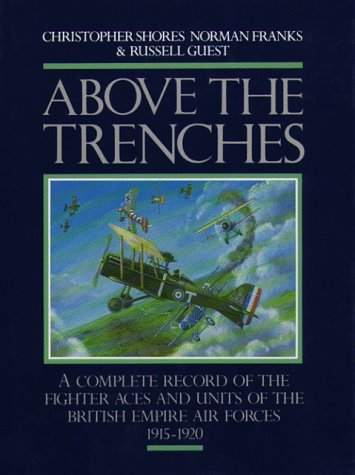Above the Trenches: A Complete Record of the Fighter Aces and Units of the British Empire Air ...