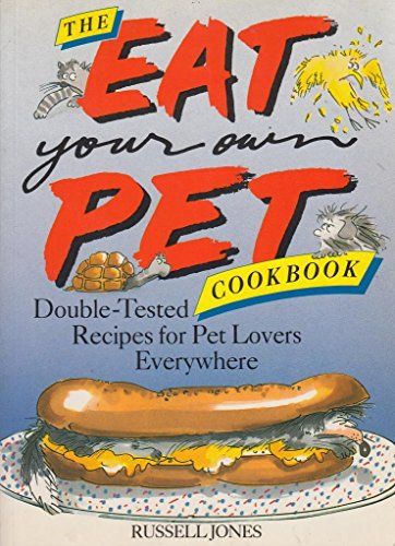 The Eat Your Own Pet Cookbook: Double-Tested Recipes for Pet Lovers Everywhere