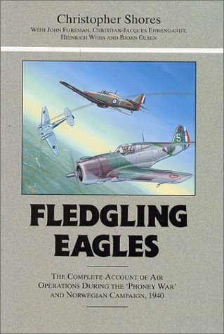 9780948817427: Fledgling Eagles: The Complete Account of Air Operations During the 'Phoney War' and Norwegian Campaign, 1940