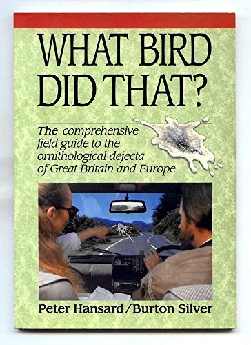 9780948817496: What Bird Did That?: The Comprehensive Field Guide to the Ornithological Dejecta of Great Britain and Europe