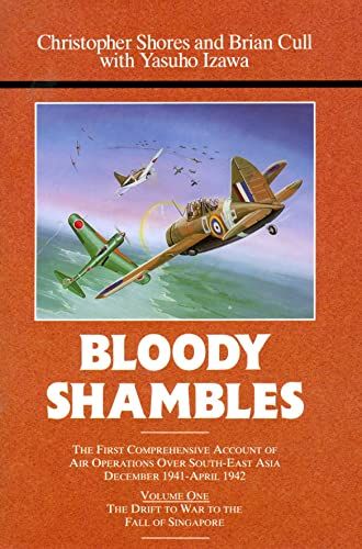 Bloody Shambles: Volume 1: The Drift to War to the Fall of Singapore: Shores, Christopher;Cull, ...