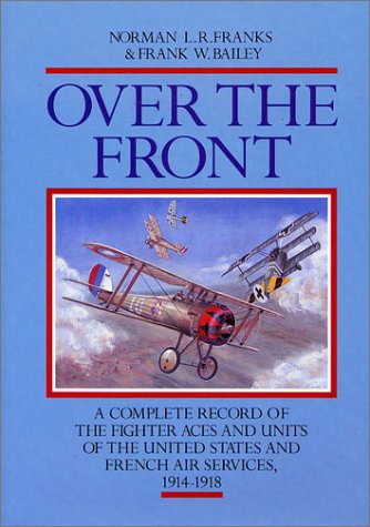 9780948817540: OVER THE FRONT: The Complete Record of the Fighter Aces and Units of the United States and French Air Services, 1914-1918