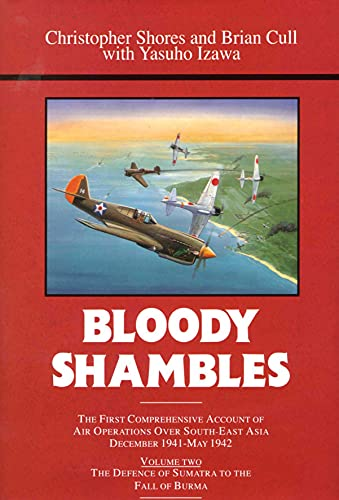 9780948817670: Bloody Shambles, Vol. 2: From the Defence of Sumatra to the fall of Burma