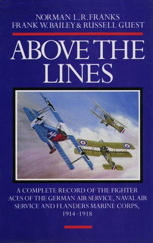 Above the Lines: A Complete Record of the Fighter Aces of the German Air Service, Naval Air Service...