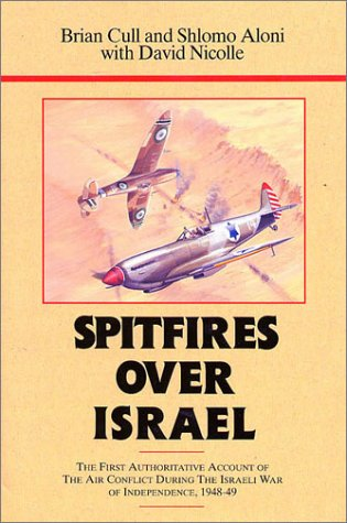 Spitfires Over Israel (0948817747) by Brian Cull; Shlomo Aloni