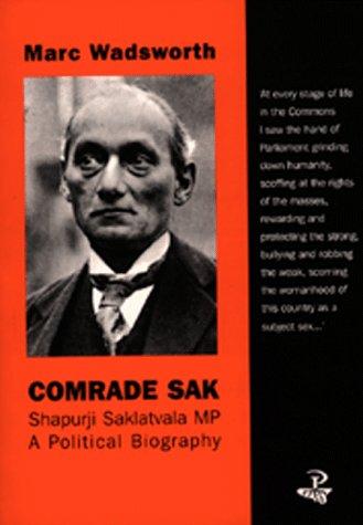 COMRADE SAK. SHAPURJI SAKLATVALA, MP, A POLITICAL: Marc Wadsworth