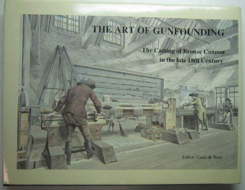 9780948864070: The Art of Gunfounding: Casting of Bronze Cannon in the Late 18th Century