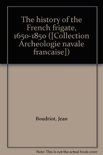 The History of the French Frigate, 1650-1850: Boudriot, Jean; Berti,