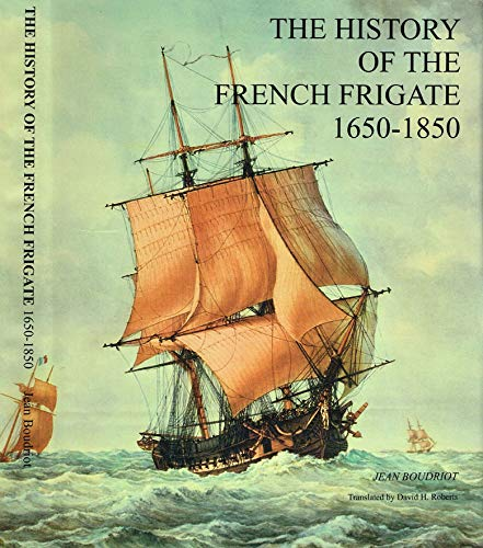 The History of the French Frigate 1650-1850: Boudriot, Jean