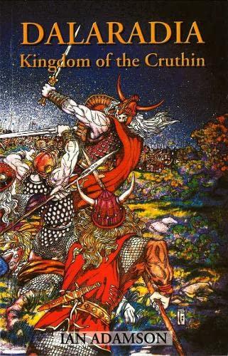 Dalaradia: Kingdom of the Cruthin: Adamson, Ian